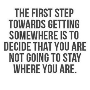 first step don't stay where you are