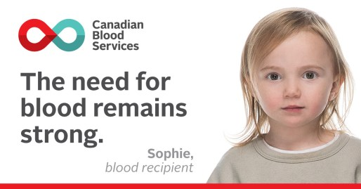 The need for blood remains strong. Canadian Blood Services