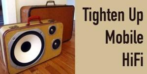 Tighten Up Mobile Hi-Fi