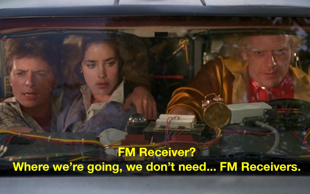 Where we're going, we don't need… FM Receivers.