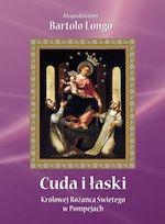 bartolo_longo_cuda_i_laski_krolowej_rozanca_w_pompejach_longo