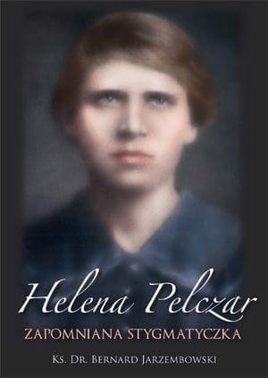 Książka: Helena Pelczar. Zapomniana stygmatyczka