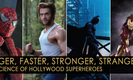 Bigger, Faster, Stronger, Stranger – The Science Of Superheroes