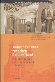 Jüdisches Leben zwischen Ost und West. Neue Beiträge zur jüdischen Geschichte in Schlesien, hrsg. von Andreas Brämer, Arno Herzig, Krzysztof Ruchniewicz, Göttingen 2014
