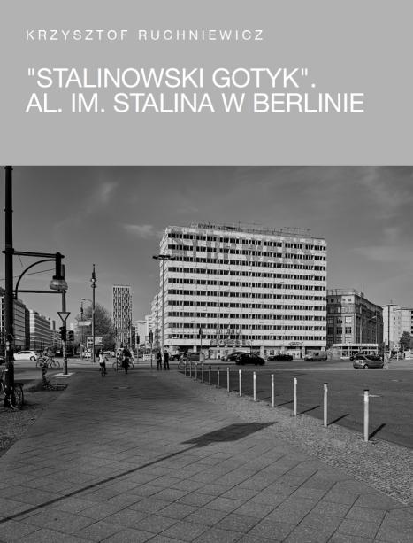"""Krzysztof Ruchniewicz,""""Stalinowski gotyk"""". Al. im. Stalina w Berlinie, Wrocław 2018, ss. 59."""