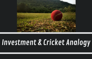 Investment and Cricket Analogy