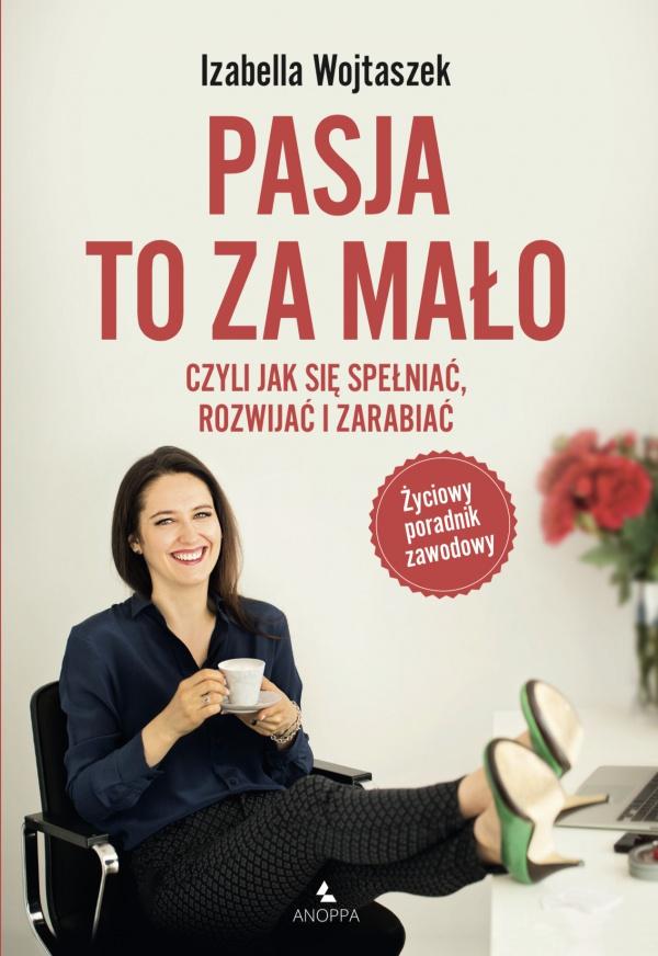 Izabella Wojtaszek - Pasja to za mało.