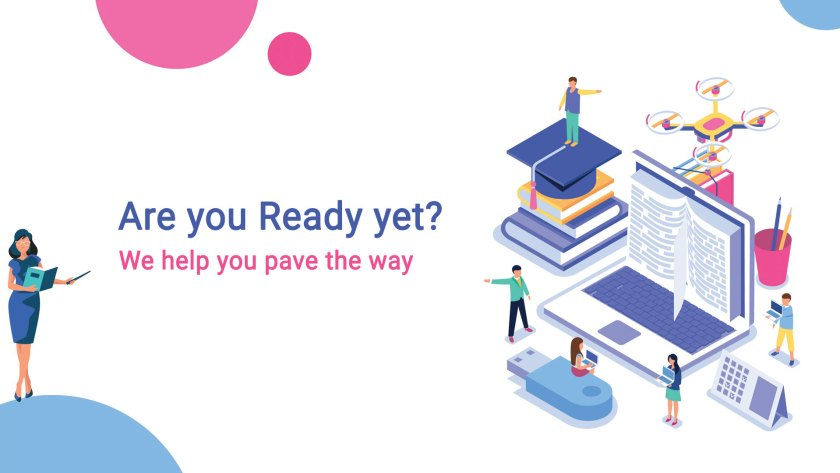 Are you Ready yet? We help you pave the way