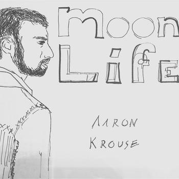 """Aaron Krouse """"Moon Life"""""""