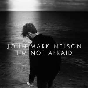 John Mark Nelson: I'm Not Afraid
