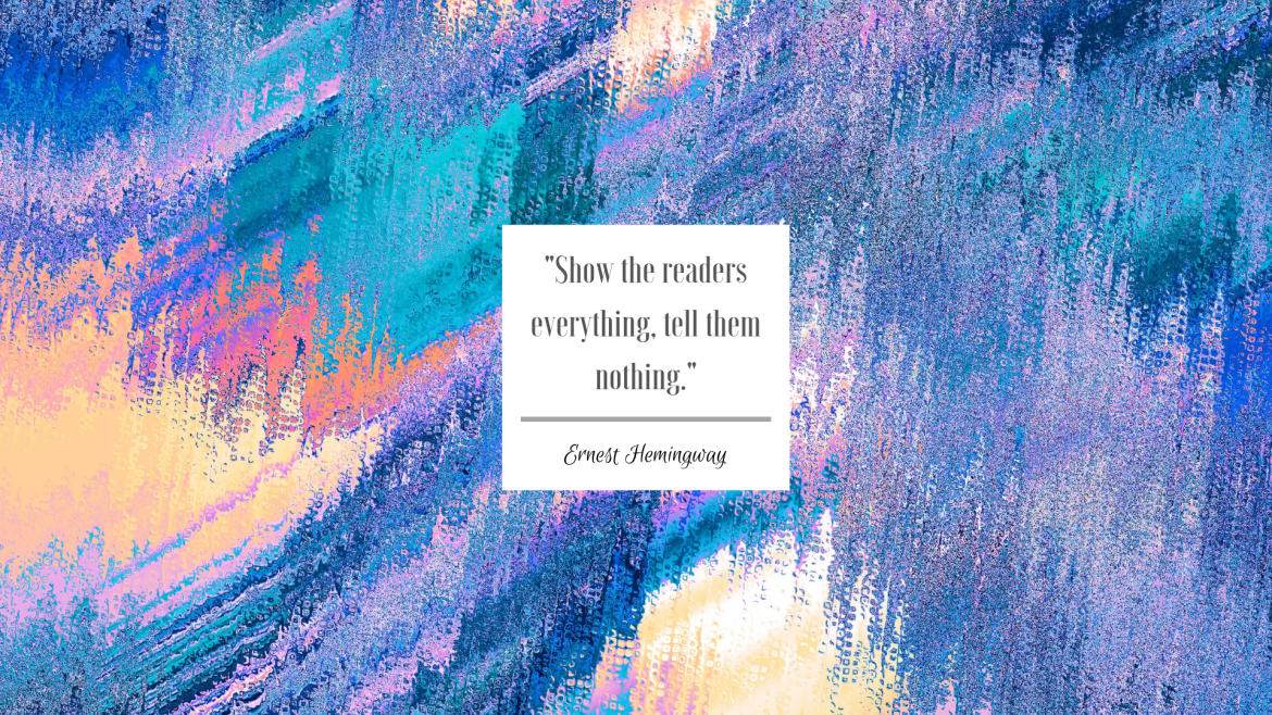 """Abstract background with colors of blue, pink, yellow, orange and purple. The white box in the middle is a quote by Ernest Hemingway, """"Show the readers everything, tell them nothing."""""""