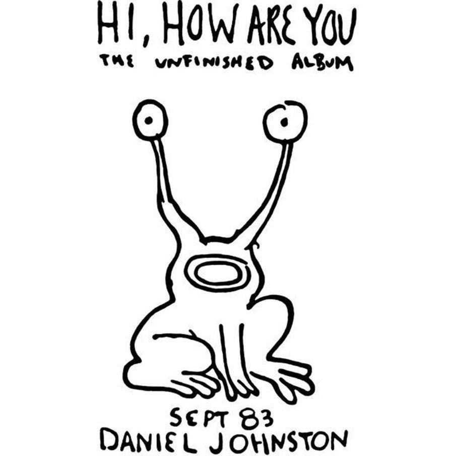 A cartoonish drawing of a frog with the words, Hi, How Are You: The Unfinished Album, above it. Under it has the month and year it was released, September '83, and Daniel Johnston's name.