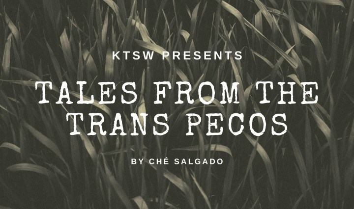 Tales from the Trans Pecos