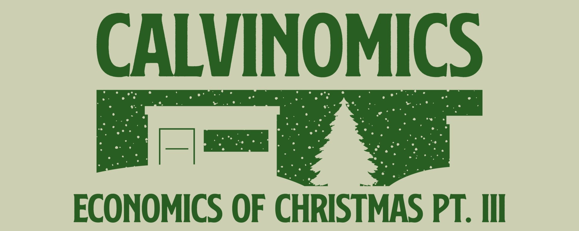 Green background with green text and graphic of calvinomics economics of christmas part 3 and tree and house