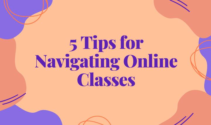 """5 Tips for Navigating Online Classes"" written over orange background"