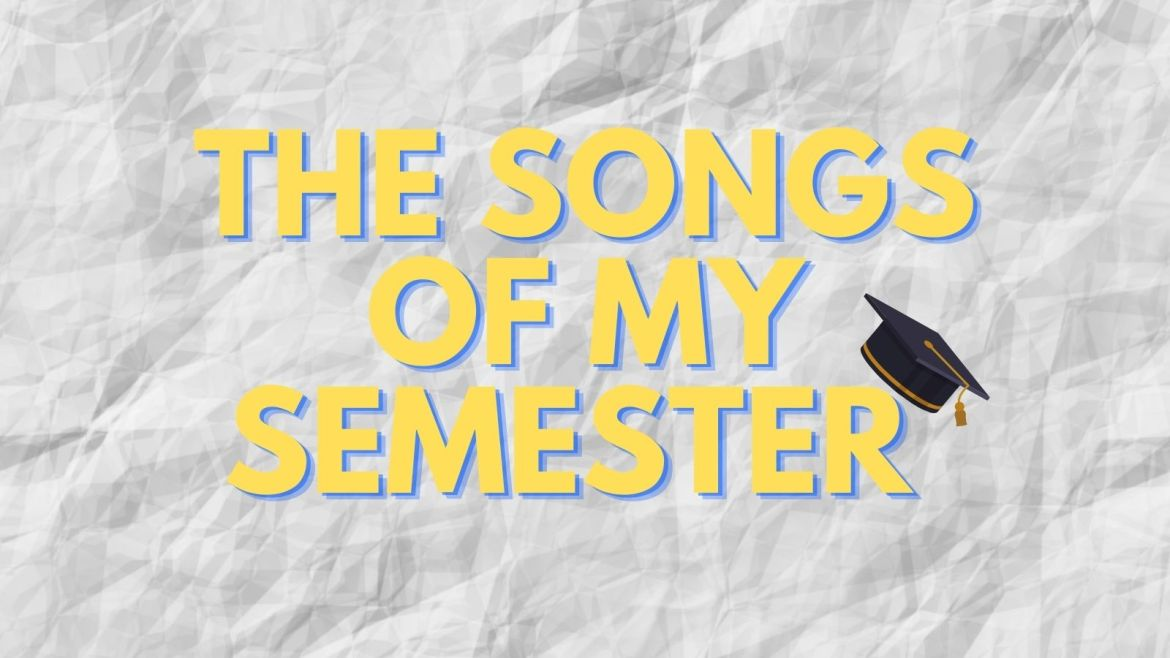 """Yellow text reading """"The Songs of My Semester"""" with a graduation cap."""