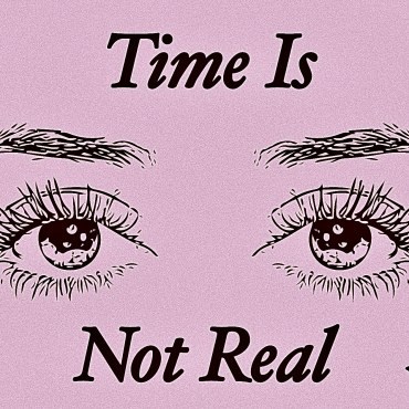 """drawing of eyes surrounded by stars with the text """"time is not real"""""""