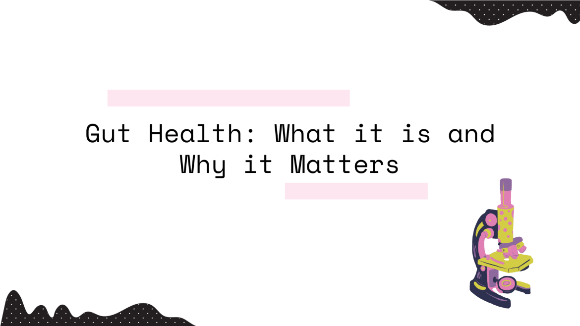 """""""Gut Health: What it is and Why it Matters"""" in black letters over a white background with black accents in the corners, as well as a microscope in the corner."""