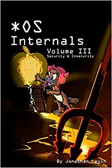 MacOS and iOS Internals, Volume III Security & Insecurity Jonathan Levin 9780991055531