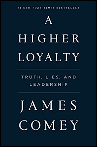 A Higher Loyalty Truth, Lies, and Leadership Comey, James 9781250192455