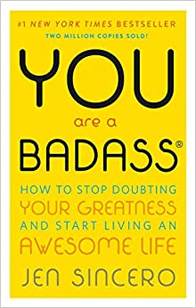 You Are a Badass How to Stop Doubting Your Greatness and Start Living an Awesome Life Sincero, Jen 9780762447695