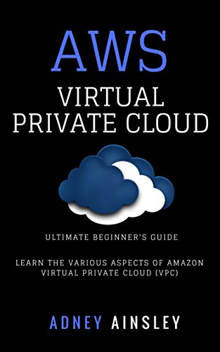 AWS Virtual Private CLoud tutorial (VPC) for Beginners Learn various aspects  Ainsley, Adney Kindle Store