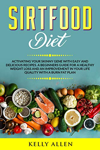 Sirtfood Diet Activating Your Skinny Gene with Easy and Delicious Recipes. A Beginners Guide for a Healthy Weight Loss and an Improvement in Your Life Quality with a Burn Fat Plan - Kindle edition by Allen, Kelly. Health, Fitness & Dieting Kindle  @ .