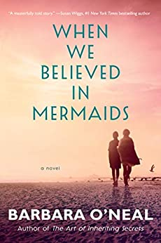 When We Believed in Mermaids A Novel - Kindle edition by O'Neal, Barbara. Romance Kindle  @ .