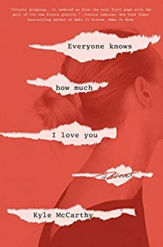 Everyone Knows How Much I Love You A Novel  McCarthy, Kyle Kindle Store