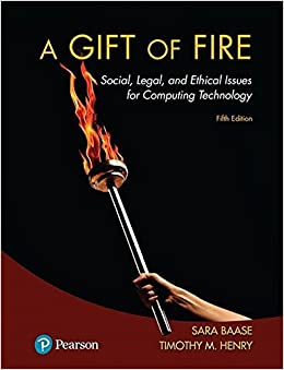A Gift of Fire Social, Legal, and Ethical Issues for Computing Technology (5th Edition) 9780134615271 Computer Science  @