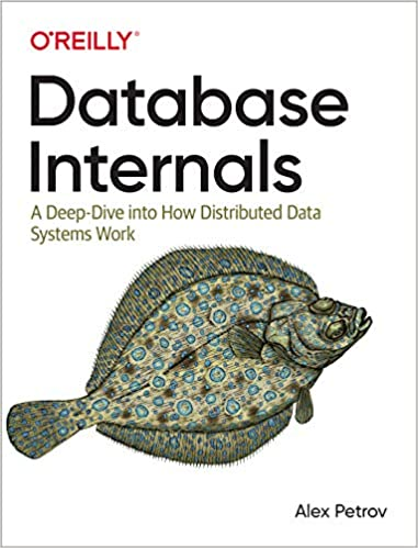 Database Internals A Deep Dive into How Distributed Data Systems Work (9781492040347) Petrov, Alex