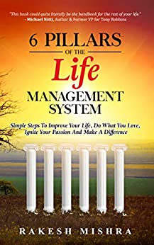 6 Pillars of The Life Management System Simple Steps to Improve Your Life, Do What You Love, Ignite Your Passion and Make a Difference  Mishra, Rakesh, Brodie, Paul Kindle Store