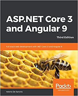 ASP.NET Core 3 and Angular 9 Full stack web development with .NET Core 3.1 and Angular 9, 3rd Edition Sanctis, Valerio De 9781789612165