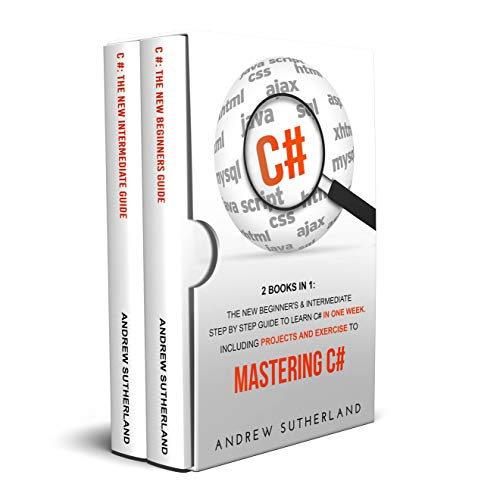 C# 2  in 1 The New Beginner's & Intermediate Step by Step Guide to Learn C# in One Week. Including Projects and Exercise to Mastering C#, Sutherland, Andrew