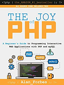 The Joy of PHP A Beginner's Guide to Programming Interactive Web Applications with PHP and mySQL 6, Forbes, Alan