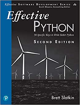 Effective Python 90 Specific Ways to Write Better Python (Effective Software Development Series) 2, Slatkin, Brett
