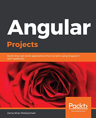 Angular Projects Build nine real-world applications from scratch using Angular 8 and TypeScript 1, Mohammed, Zama Khan