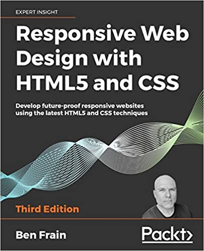 Responsive Web Design with HTML5 and CSS Develop future-proof responsive websites using the latest HTML5 and CSS techniques, 3rd Edition Frain, Ben 9781839211560