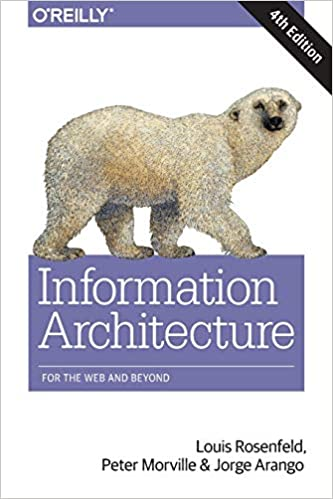 Information Architecture For the Web and Beyond Rosenfeld, Louis, Morville, Peter, Arango, Jorge 9781491911686