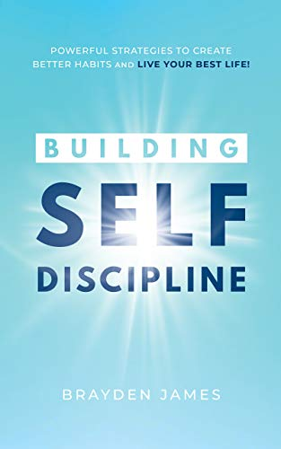 Building Self Discipline Powerful Strategies to Create Better Habits And Live Your Best Life! - Kindle edition by James, Brayden. Self-Help Kindle  @ .