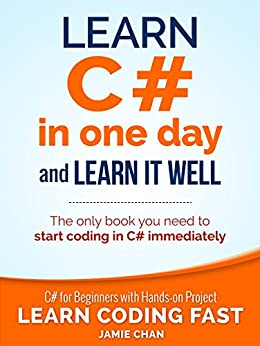 C# Learn C# in One Day and Learn It Well. C# for Beginners with Hands-on Project. (Learn Coding Fast with Hands-On Project  3)  LCF Publishing, Jamie Chan Kindle Store