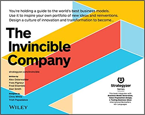 The Invincible Company How to Constantly Reinvent Your Organization with Inspiration From the World's Best Business Models  Osterwalder, Alexander, Pigneur, Yves, Smith, Alan, Etiemble, Frederic Kindle Store