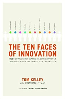 The Ten Faces of Innovation IDEO's Strategies for Beating the Devil's Advocate and Driving Creativity Throughout Your Organization  Kelley, Tom, Littman, Jonathan Kindle Store