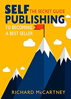 Self-Publishing The Secret Guide To Becoming A Best Seller - Kindle edition by McCartney, Richard. Reference Kindle  @ .