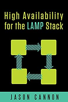 High Availability for the LAMP Stack Eliminate Single Points of Failure and Increase Uptime for Your Linux, Apache, MySQL, and PHP Based Web Applications  Cannon, Jason Kindle Store