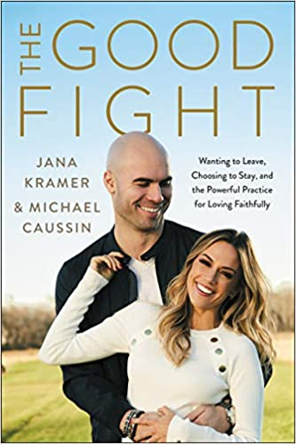 The Good Fight Wanting to Leave, Choosing to Stay, and the Powerful Practice for Loving Faithfully Kramer, Jana, Caussin, Michael 9780062964236