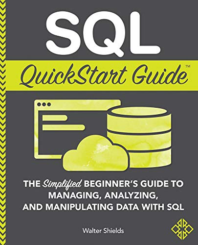 SQL QuickStart Guide The Simplified Beginner's Guide to Managing, Analyzing, and Manipulating Data With SQL  Shields, Walter Kindle Store