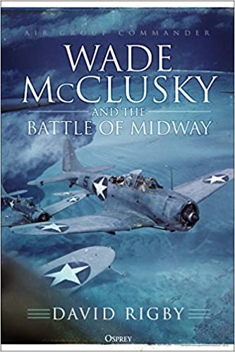 Wade McClusky and the Battle of Midway (9781472834737) Rigby, David