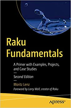 Raku Fundamentals A Primer with Examples, Projects, and Case Studies Lenz, Moritz 9781484261088