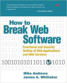 How to Break Web Software Functional and Security Testing of Web Applications and Web Services.  & CD Andrews, Mike, Whittaker, James 9780321369444